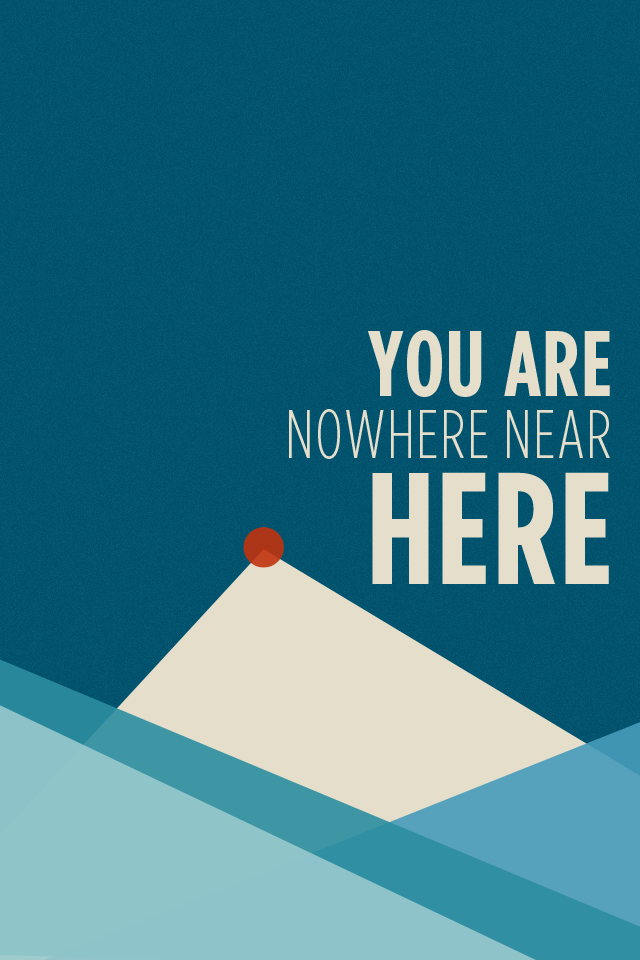 You are nowhere near here.