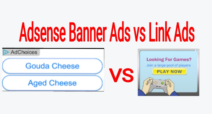 Adsense Banner Ads vs Link Ads, Which Will Earn You More Money?