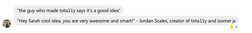 Jordan Scales, creator of tota11y and Isomer.js, endorses my ideas
