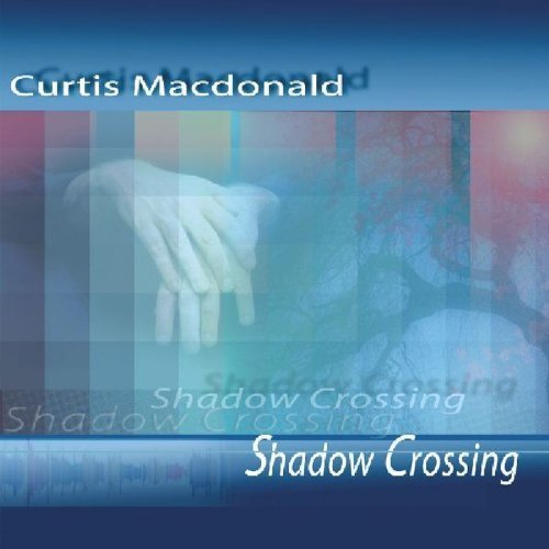 Curtis Macdonald - Shadow Crossing CD                         Cover