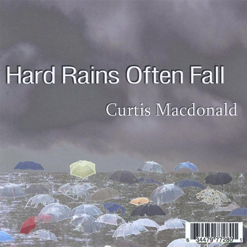 Curtis Macdonald - Hard Rains Often Fall CD                         Cover