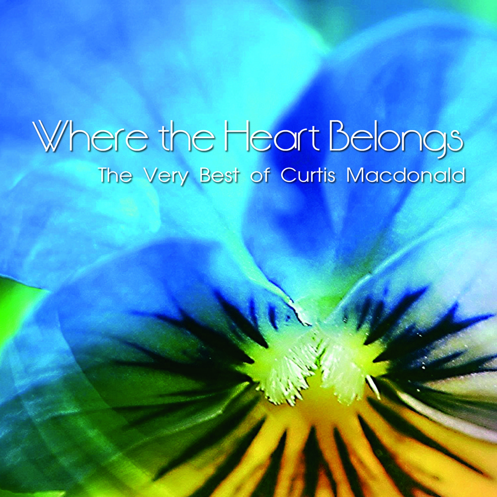 Curtis Macdonald – Where                       the Heart Belongs – The Very Best of Curtis                       Macdonald CD Cover