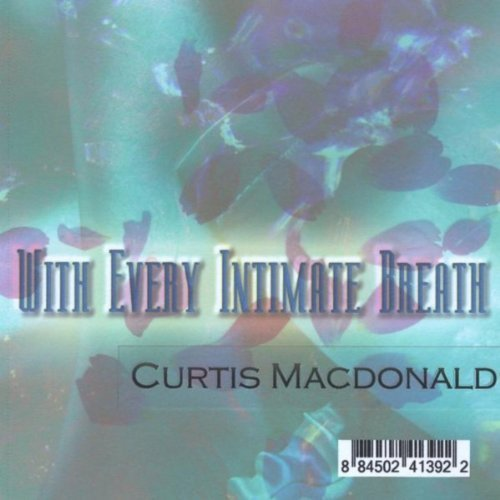 Curtis Macdonad - With Every Intimate                         Breath CD Cover