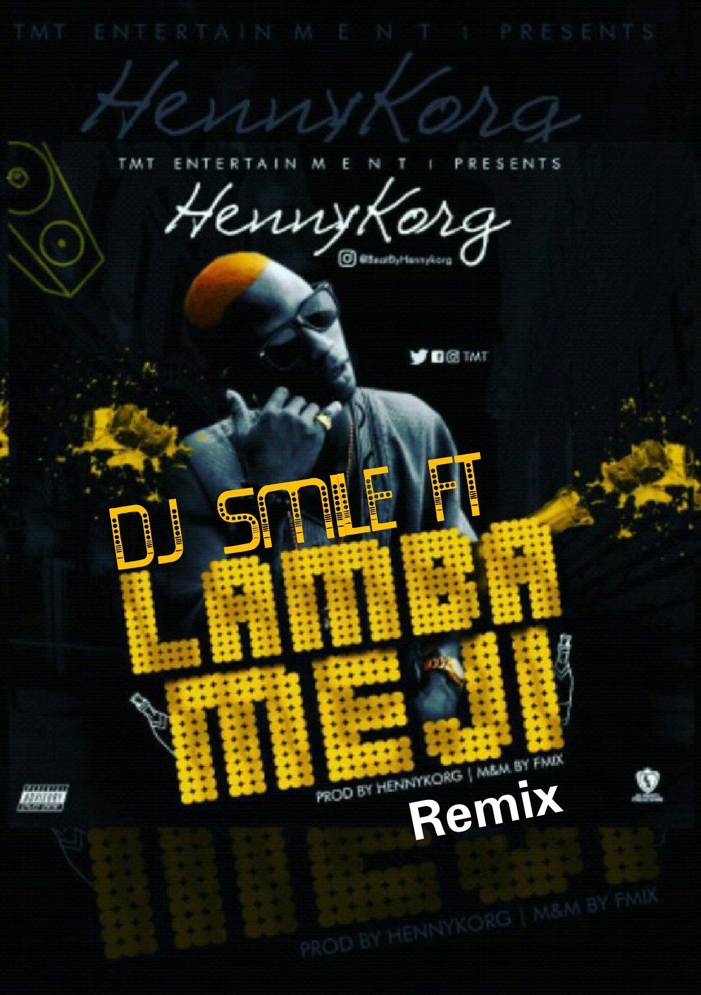 DJ SMILE ft Hennykorg Lamba meji remix 08136980516 08087842780